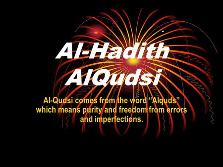 "Al-Hadith AlQudsi Al-Qudsi comes from the word ""Alquds"" which means purity and freedom from errors and imperfections. -"