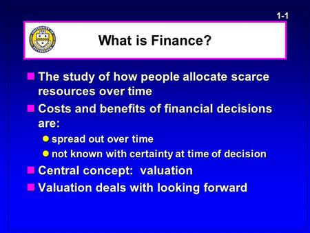 1-1 What is Finance? The study of how people allocate scarce resources over time The study of how people allocate scarce resources over time Costs and.