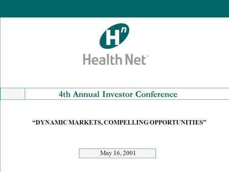 "4th Annual Investor Conference May 16, 2001 ""DYNAMIC MARKETS, COMPELLING OPPORTUNITIES"""