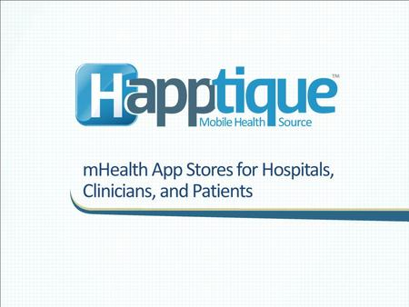 MHealth App Stores for Hospitals, Clinicians, and Patients.