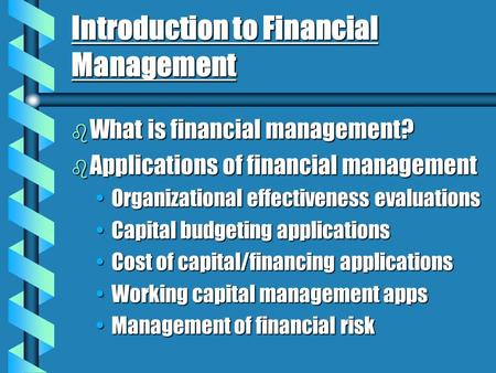 Introduction to Financial Management b What is financial management? b Applications of financial management Organizational effectiveness evaluationsOrganizational.