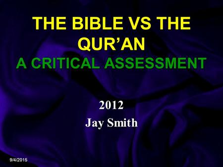9/4/2015 THE <strong>BIBLE</strong> VS THE QUR'AN A CRITICAL ASSESSMENT 2012 Jay Smith.