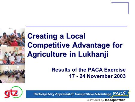 Creating a Local Competitive Advantage for Agriculture in Lukhanji Results of the PACA Exercise 17 - 24 November 2003.