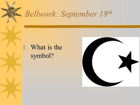 Bellwork: September 18 th 1. What is the symbol?