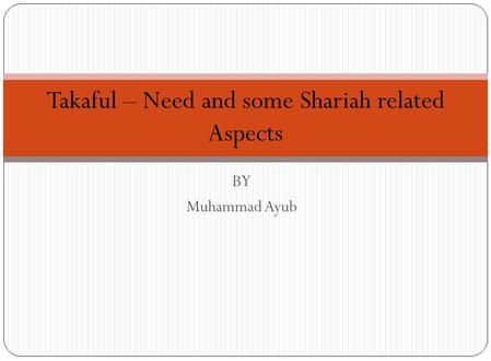 BY Muhammad Ayub Takaful – Need and some Shariah related Aspects.