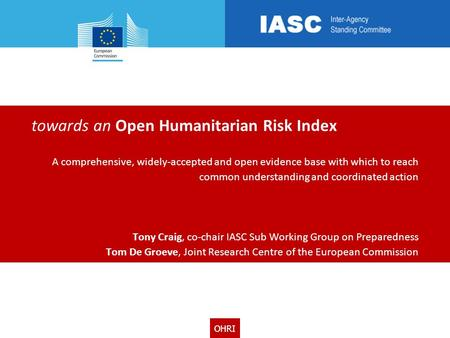 OHRI towards an Open Humanitarian Risk Index A comprehensive, widely-accepted and open evidence base with which to reach common understanding and coordinated.