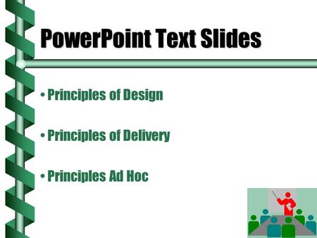 PowerPoint Text Slides Principles of Design Principles of Delivery Principles Ad Hoc.