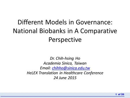 Different Models in Governance: National Biobanks in A Comparative Perspective Dr. Chih-hsing Ho Academia Sinica, Taiwan