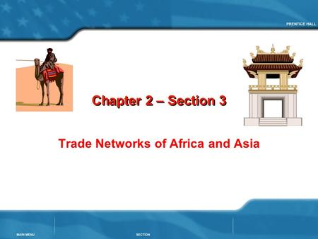 Chapter 2 – Section 3 Trade Networks of Africa and Asia.