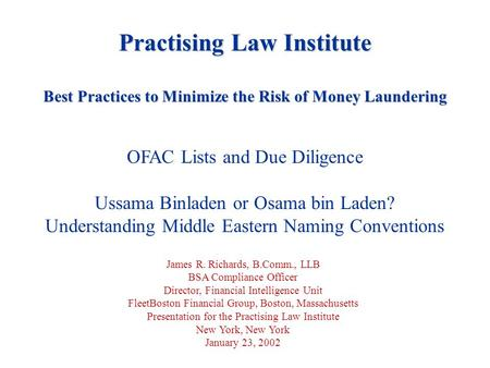 Practising Law Institute Best Practices to Minimize the Risk of Money Laundering OFAC Lists and Due Diligence Ussama Binladen or Osama bin Laden? Understanding.