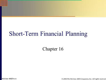 McGraw-Hill © 2004 The McGraw-Hill Companies, Inc. All rights reserved. McGraw-Hill/Irwin Short-Term Financial Planning Chapter 16.