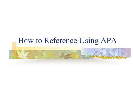 How to Reference Using APA. References APA stands for the American Psychological Association APA style calls its bibliography or works cited section: