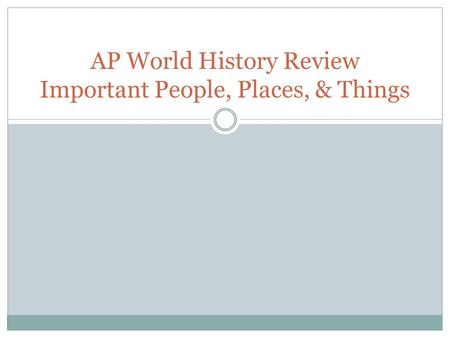 AP World History Review Important People, Places, & Things.