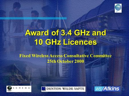 Award of 3.4 GHz and 10 GHz Licences Fixed Wireless Access Consultative Committee 25th October 2000.