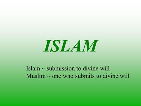 ISLAM Islam ~ submission to divine will