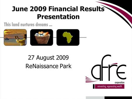June 2009 Financial Results Presentation 27 August 2009 ReNaissance Park.
