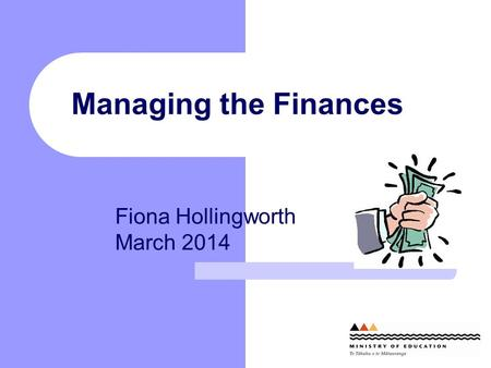 Managing the Finances Fiona Hollingworth March 2014.