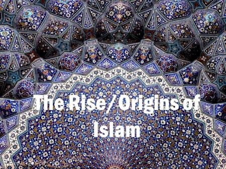 The Rise/Origins of Islam. Origins Arabs -Arabian Peninsula, arid climate Nomadic, Semitic-speaking people Organized into tribes and were led by a sheikh.