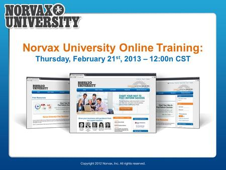 Norvax University Online Training: Thursday, February 21 st, 2013 – 12:00n CST.