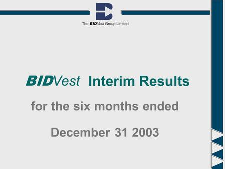 December 31 2003 for the six months ended Interim Results BID Vest.