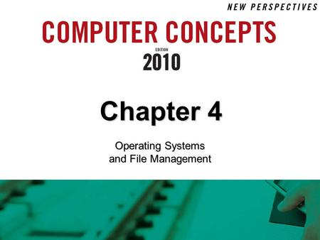 Chapter 4 Operating Systems and File Management. 4 Chapter 4: Operating Systems and File Management 2 Chapter Contents  Section A: Operating System Basics.