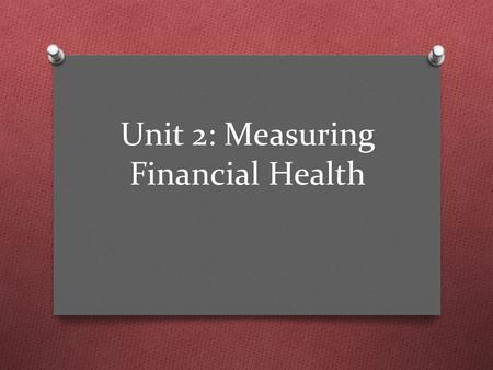 Unit 2: Measuring Financial Health. Learning Objectives O Define asset, liability, and net worth. O Calculate the level of net worth using a balance sheet.