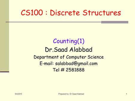 9/4/2015 Prepared by Dr.Saad Alabbad1 CS100 : Discrete Structures Counting(1) Dr.Saad Alabbad Department of Computer Science