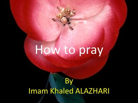 How to pray By Imam Khaled ALAZHARI. The pillares of Salah (prayer) 1) Standing 2) Intention.