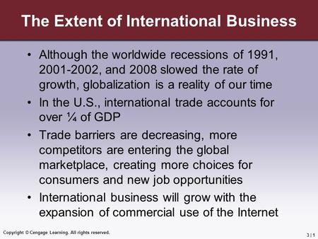 Copyright © Cengage Learning. All rights reserved. 3 | 1 The Extent of International Business Although the worldwide recessions of 1991, 2001-2002, and.