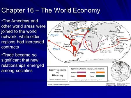 Chapter 16 – The World Economy The Americas and other world areas were joined to the world network, while older regions had increased contracts Trade became.