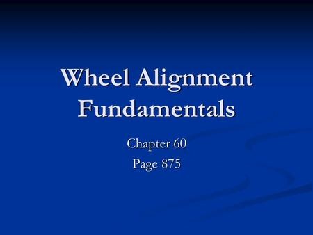 Wheel Alignment Fundamentals Chapter 60 Page 875.