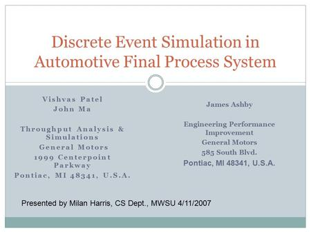 Discrete Event Simulation in Automotive Final Process System Vishvas Patel John Ma Throughput Analysis & Simulations General Motors 1999 Centerpoint Parkway.