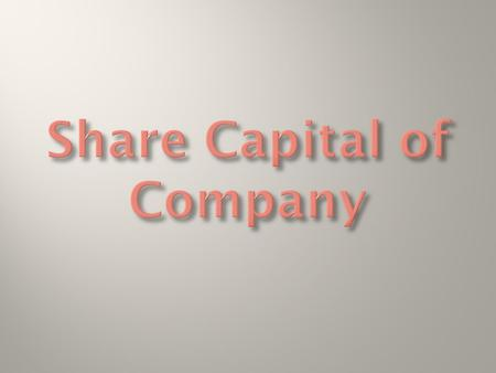  Share capital is the amount of money that a company receives by the sale of its shares.