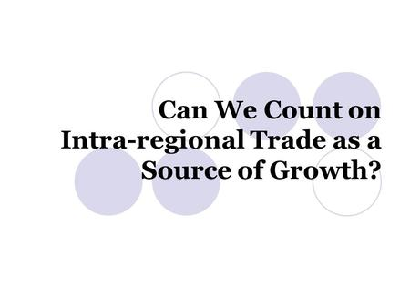 Can We Count on Intra-regional Trade as a Source of Growth?