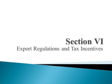 Export Regulations and Tax Incentives Section VI.
