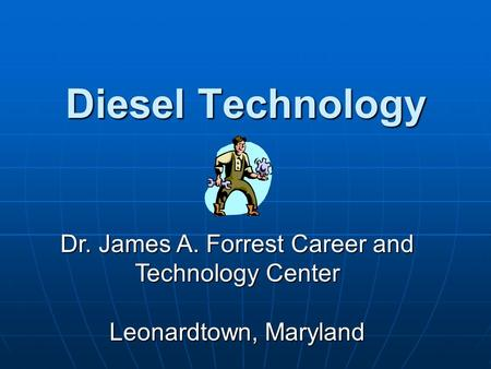 Diesel Technology Dr. James A. Forrest Career and Technology Center Leonardtown, Maryland.