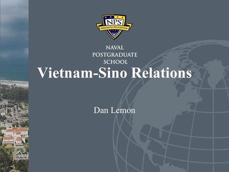 Vietnam-Sino Relations Dan Lemon. Vietnam – Sino Relations 2 Overview China Rise on World Stage –Political, Economic, and Military 20 th Century—Vietnam.