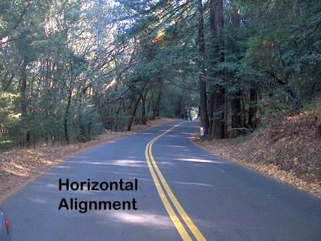 CEE 320 Fall 2008 Horizontal Alignment. CEE 320 Fall 2008 Horizontal Alignment Objective: –Geometry of directional transition to ensure: Safety Comfort.