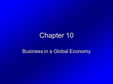 Chapter 10 Business in a Global Economy. The Global Marketplace Multinational Corporation – A company that does business,and has facilities and offices.