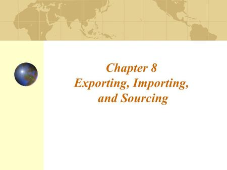 Chapter 8 Exporting, Importing, and Sourcing. 8-2 Introduction This chapter looks at Export selling and export marketing Organizational export activities.