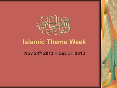 Islamic Theme Week Nov 24th 2013 – Dec 5th 2013.