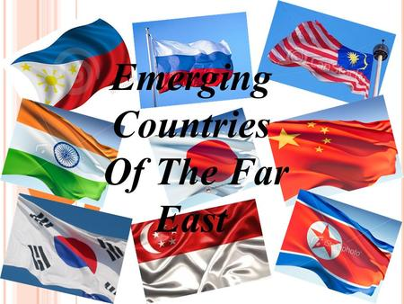 Emerging Countries Of The Far East. T HE F AR E AST The far east is a sub-region from Asia, essencially coincident with Asia's far west geographic area.