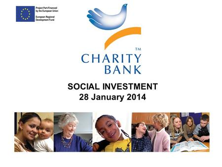 A different bank for people who want a different world SOCIAL INVESTMENT 28 January 2014.