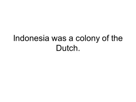 Indonesia was a colony of the Dutch.. About half of Brunei's income comes from exporting oil and natural gas.