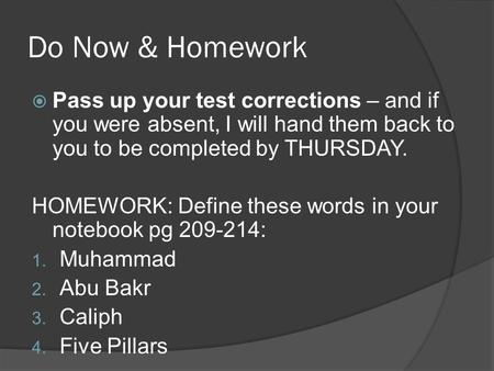 Do Now & Homework  Pass up your test corrections – and if you were absent, I will hand them back to you to be completed by THURSDAY. HOMEWORK: Define.