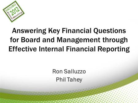 Answering Key Financial Questions for Board and Management through Effective Internal Financial Reporting Ron Salluzzo Phil Tahey.