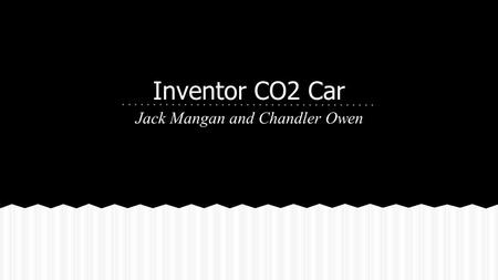 Inventor CO2 Car Jack Mangan and Chandler Owen. In the understand phase of the project, we learned the basic requirements and fundamentals of the project.