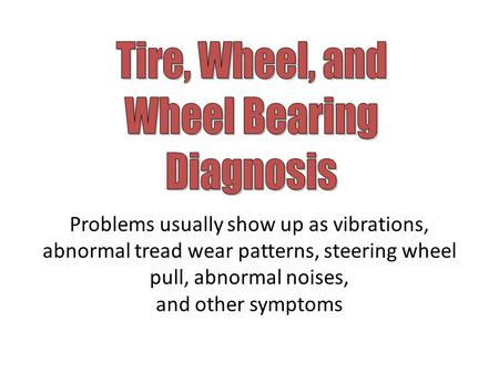 Problems usually show up as vibrations, abnormal tread wear patterns, steering wheel pull, abnormal noises, and other symptoms.