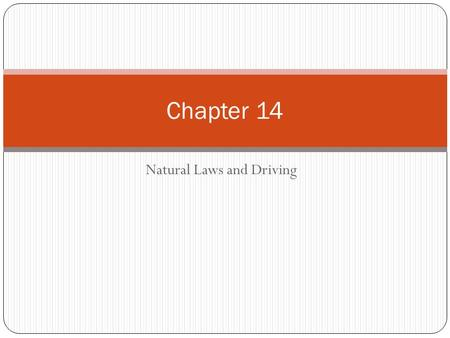 Natural Laws and Driving Chapter 14. Natural Laws Natural Laws are ALWAYS at work Inertia Friction Momentum Kinetic energy Gravity.