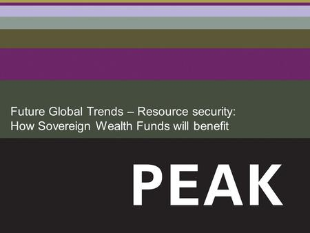 Future Global Trends – Resource security: How Sovereign Wealth Funds will benefit.